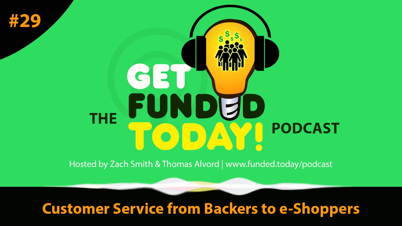 Customer Service from Backers to e-Shoppers | The Funded Today Podcast